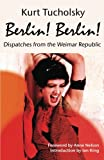 img - for Berlin! Berlin!: Dispatches from the Weimar Republic (Kurt Tucholsky in Translation) book / textbook / text book