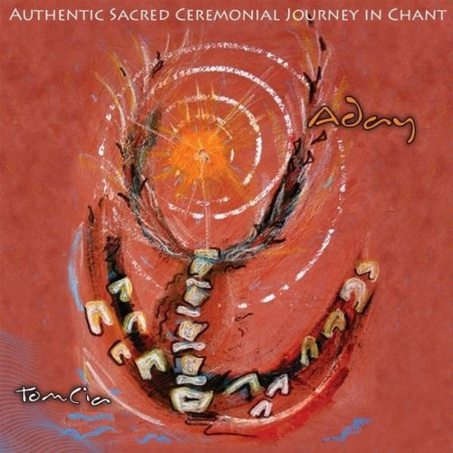 Aday Authentic Sacred Ceremonial Journey in Chant by Tomcia