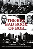 img - for The Big, Bad Book of Bob: Rogues, Rascals and Rapscallions Named Robert, Bob and Bobby book / textbook / text book