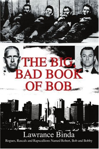 The Big, Bad Book of Bob: Rogues, Rascals and Rapscallions Named Robert, Bob and Bobby