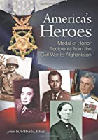 America's Heroes: Medal of Honor Recipients from the Civil War to Afghanistan