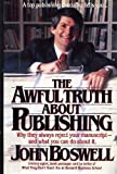 The Awful Truth About Publishing: Why They Always Reject Your Manuscript and What You Can Do About It (0446512087) by Boswell, John
