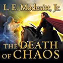 The Death of Chaos: Saga of Recluce Series, Book 5 Audiobook by L. E. Modesitt, Jr. Narrated by Kirby Heyborne