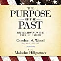 The Purpose of the Past: Reflections on the Uses of History Audiobook by Gordon S. Wood Narrated by Malcolm Hillgartner