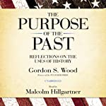 The Purpose of the Past: Reflections on the Uses of History | Gordon S. Wood