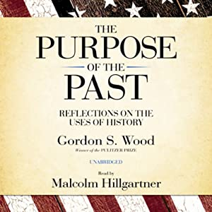 The Purpose of the Past: Reflections on the Uses of History | [Gordon S. Wood]