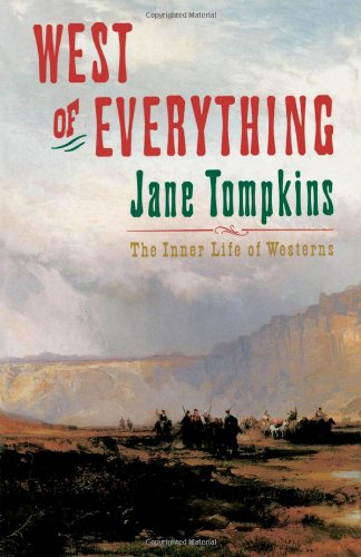 West of Everything: The Inner Life of Westerns (Oxford...