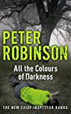 All the Colours of Darkness: The 18th DCI Banks Mystery