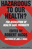 Hazardous to Our Health? FDA Regulation of Health Care Products (Independent Studies in Political Economy)