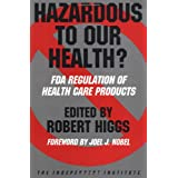 Hazardous to Our Health?: FDA Regulation of Health Care Products (Independent Studies in Political Economy) ~ Robert Higgs