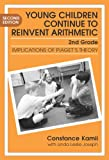 Young Children Continue to Reinvent Arithmetic: Implications of Piaget's Theory (Early Childhood Education Series, 9)