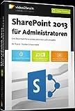 Sharepoint 2013 für Administratoren -  Eine SharePoint-Farm planen, einrichten und verwalten