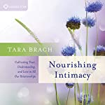 Nourishing Intimacy: Cultivating Trust, Understanding, and Love in All Our Relationships | Tara Brach