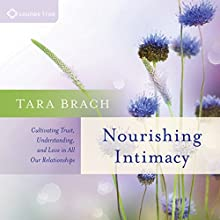Nourishing Intimacy: Cultivating Trust, Understanding, and Love in All Our Relationships Discours Auteur(s) : Tara Brach Narrateur(s) : Tara Brach PhD