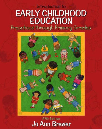 Introduction to Early Childhood Education: Preschool Through Primary Grades, Fifth Edition, Brewer, Jo Ann
