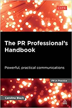 The PR Professional's Handbook: Powerful, Practical Communications (PR In Practice)