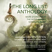 The Long List Anthology: More Stories from the Hugo Awards Nomination List (       UNABRIDGED) by David Steffen - editor, Elizabeth Bear - contributor, Max Gladstone - contributor Narrated by Vikas Adam, Gabrielle de Cuir, Stefan Rudnicki, Judy Young, Xia Jia