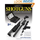 The Gun Digest Book of Shotguns Assembly Disassembly by Kevin Muramatsu