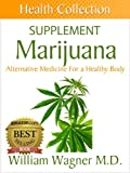 The Marijuana Supplement: Alternative Medicine for a Healthy Body (Health Collection)