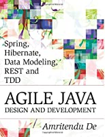 Spring, Hibernate, Data Modeling, REST and TDD:Agile Java Design and Development Front Cover