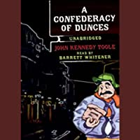A Confederacy of Dunces (       UNABRIDGED) by John Kennedy Toole Narrated by Barrett Whitener