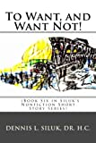 img - for To Want, and Want Not!: Eighteen Short Stories) ((Sixth Book, of Siluk's Hexalogy; Eighteen Short Stories)) (Volume 6) book / textbook / text book
