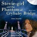 Stevie-Girl and the Phantom of Crybaby Bridge: The Phantom Series, Volume 3 (       UNABRIDGED) by Ann Swann Narrated by Abby Elvidge