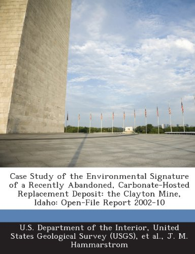 Case Study of the Environmental Signature of a Recently Abandoned, Carbonate-Hosted Replacement Deposit: the Clayton Mine, Idaho: Open-File Report 2002-10