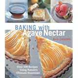 Baking with Agave Nectar: Over 100 Recipes Using Nature's Ultimate Sweetener ~ Ania Catalano