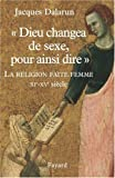 Dieu changea de sexe, pour ainsi dire : La religion faite femme, XIe-XVe sicle