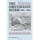 The Confederate Nation 1861-1865 (The new American nation series) ~ Emory M. Thomas