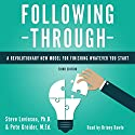 Following Through: A Revolutionary New Model for Finishing Whatever You Start Audiobook by Steve Levinson - Ph.D., Pete Greider - M.Ed. Narrated by Briony Rawle