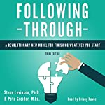 Following Through: A Revolutionary New Model for Finishing Whatever You Start | Steve Levinson - Ph.D.,Pete Greider - M.Ed.