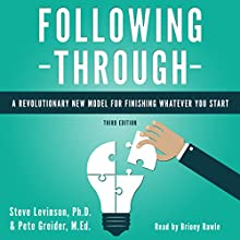 Following Through: A Revolutionary New Model for Finishing Whatever You Start (       UNABRIDGED) by Steve Levinson - Ph.D., Pete Greider - M.Ed. Narrated by Briony Rawle