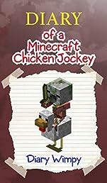 Minecraft: Diary of a Minecraft Chicken Jockey (An Unofficial Minecraft Book) (Minecraft Diary, Minecraft Books, Wimpy Tales Little Kitten Enderman Creeper ... Minecraft Zombie Video Games Book 22)