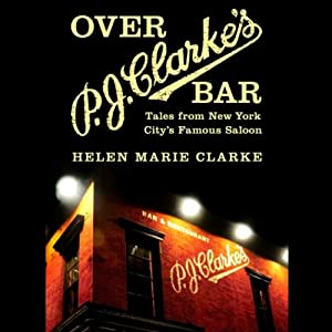 Over P. J. Clarke's Bar: Tales from New York City's Famous Saloon | [Helen Marie Clark]