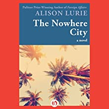 The Nowhere City: A Novel (       UNABRIDGED) by Alison Lurie Narrated by Gabra Zackman