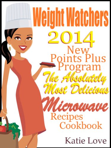 Weight Watchers 2014 New Points Plus Program The Absolutely Most Delicious Microwave Recipes Cookbook
