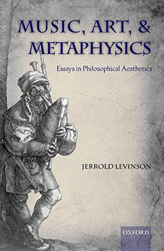 Music, Art, and Metaphysics: Essays in Philosophica Aesthetics