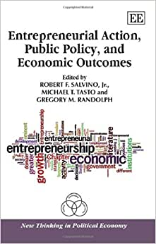 Entrepreneurial Action, Public Policy, And Economic Outcomes (New Thinking In Political Economy Series)