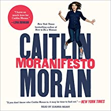 Moranifesto Audiobook by Caitlin Moran Narrated by Joanna Neary