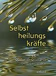 Selbstheilungskr�fte: Quellen der Ges...