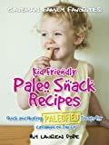 Kid Friendly Paleo Snack Recipes: Quick And Healthy Paleofied Treats For Cavemen On The Go (Family Paleo Diet Recipes, Caveman Family Favorite Cookbooks Book 9)