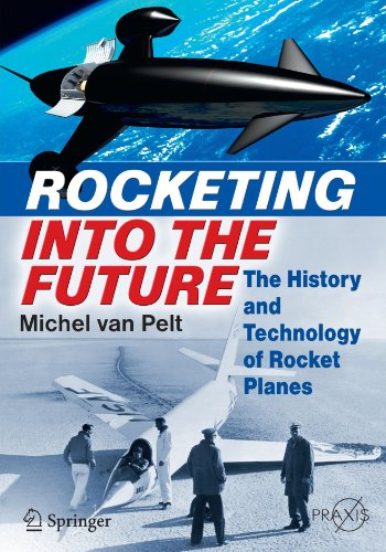 Rocketing Into the Future: The History and Technology of Rocket Planes (Springer Praxis Books)