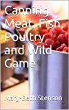 Canning Meat, Fish, Poultry and Wild Game (Canning and Preserving Guides)