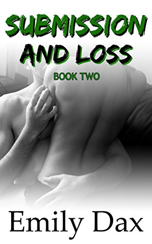 Submission and Loss (Alpha Male, Office Romance, Headstrong Submissive, Pleasure Dom): Book Two