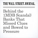 Behind the 1MDB Scandal: Banks That Missed Clues and Bowed to Pressure | Tom Wright,Bradley Hope