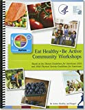 img - for Eat Healthy, Be Active Community Workshops Based on the Dietary Guidelines for Americans 2010 and 2008 Physical Activity Guidelines for Americans: Be Active, Healthy, and Happy book / textbook / text book