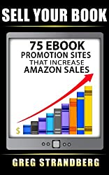 Sell Your Book: 75 eBook Promotion Sites That Increase Amazon Sales (English Edition)