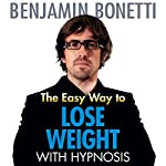 The Easy Way to Lose Weight with Hypnosis   Benjamin Bonetti